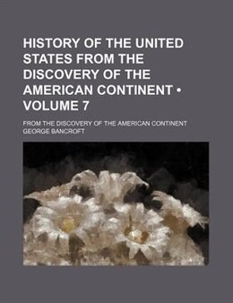 Book History Of The United States From The Discovery Of The American Continent (volume 7); From The… by George Bancroft