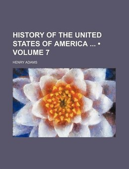 Book History Of The United States Of America (volume 7) by Henry Adams