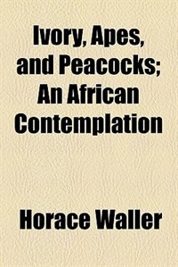 Book Ivory, Apes, and Peacocks; An African Contemplation by Horace Waller