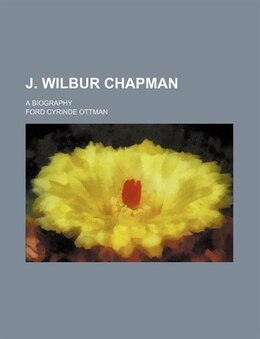Book J. Wilbur Chapman; A Biography by Ford Cyrinde Ottman