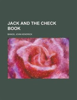 Book Jack and the check book by John Kendrick Bangs