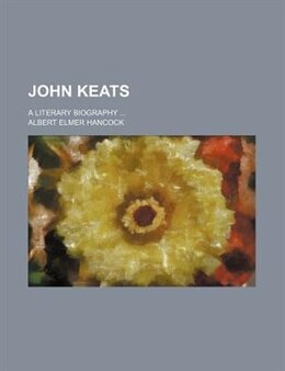 Book John Keats; A Literary Biography by Albert Elmer Hancock
