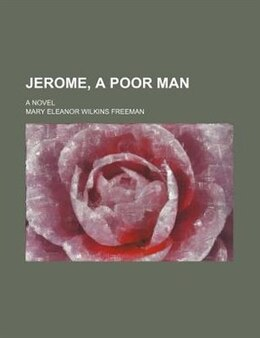 Book Jerome, a poor man by Mary Eleanor Wilkins Freeman