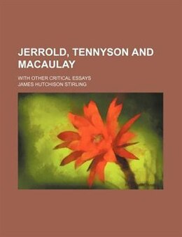 Book Jerrold, Tennyson And Macaulay; With Other Critical Essays by James Hutchison Stirling