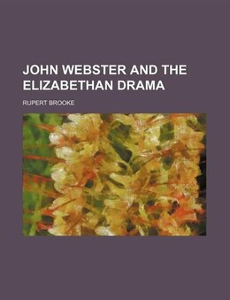 Book John Webster and the Elizabethan drama by Rupert Brooke