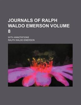 Book Journals Of Ralph Waldo Emerson; With Annotations Volume 8 by Ralph Waldo Emerson