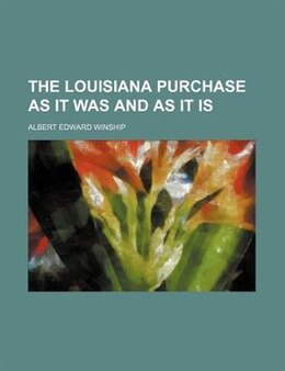 Book The Louisiana Purchase As It Was And As It Is by Albert Edward Winship