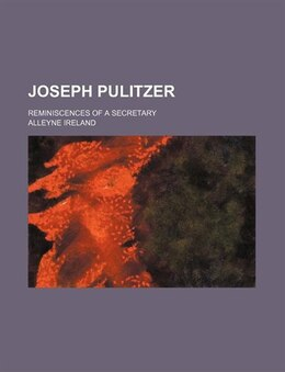 Book Joseph Pulitzer; Reminiscences Of A Secretary by Alleyne Ireland
