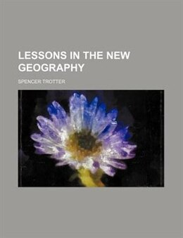 Book Lessons In The New Geography by Spencer Trotter