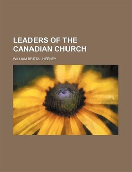 Book Leaders of the Canadian Church by William Bertal Heeney