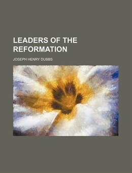 Book Leaders of the Reformation by Joseph Henry Dubbs