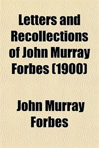 Book Letters and Recollections of John Murray Forbes (1900) by John Murray Forbes
