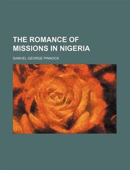Book The Romance Of Missions In Nigeria by Samuel George Pinnock