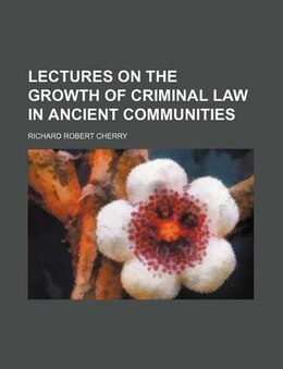 Book Lectures on the Growth of Criminal Law in Ancient Communities by Richard Robert Cherry