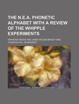 Book The N.e.a. Phonetic Alphabet With A Review Of The Whipple Experiments by Raymond Weeks
