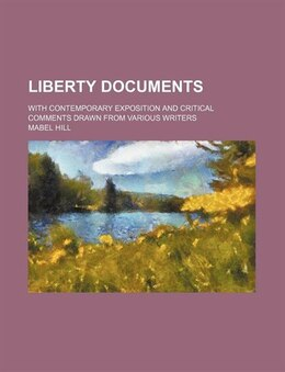 Book Liberty Documents; With Contemporary Exposition And Critical Comments Drawn From Various Writers by Mabel Hill