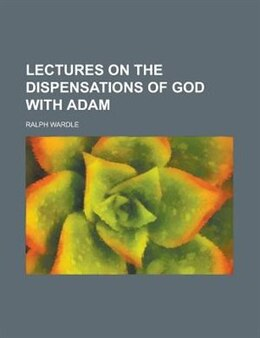 Book Lectures on the dispensations of God with Adam by Ralph Wardle