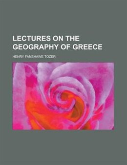 Book Lectures On The Geography Of Greece by Henry Fanshawe Tozer
