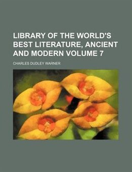 Book Library Of The World's Best Literature, Ancient And Modern Volume 7 by Charles Dudley Warner