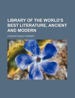 Book Library of the World's Best Literature, Ancient and Modern (1897) by Charles Dudley Warner