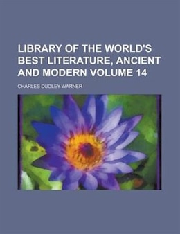 Book Library Of The World's Best Literature, Ancient And Modern Volume 14 by Charles Dudley Warner