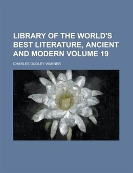 Book Library Of The World's Best Literature, Ancient And Modern Volume 19 by Charles Dudley Warner