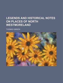 Book Legends and Historical Notes on Places of North Westmoreland by Thomas Gibson