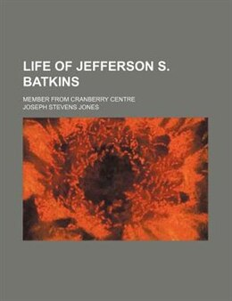 Book Life Of Jefferson S. Batkins; Member From Cranberry Centre by Joseph Stevens Jones