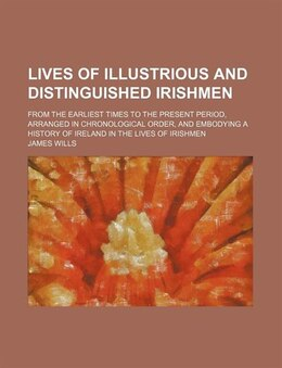 Book Lives Of Illustrious And Distinguished Irishmen (volume 4, pt. 1); From The Earliest Times To… by James Wills