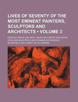 Book Lives Of Seventy Of The Most Eminent Painters, Sculptors And Architects (volume 3) by Giorgio Vasari