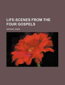 Book Life-scenes From The Four Gospels by George Jones
