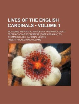 Book Lives Of The English Cardinals (volume 1); Including Historical Notices Of The Papal Court, From… by Robert Folkestone Williams