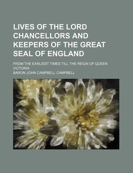 Book Lives Of The Lord Chancellors And Keepers Of The Great Seal Of England (volume 2); From The… by Baron John Campbell Campbell