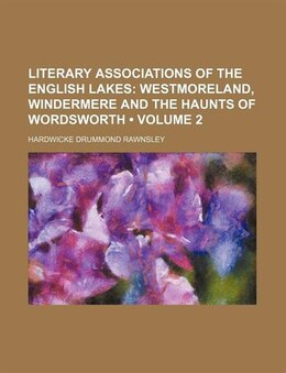 Book Westmoreland, Windermere and the haunts of Wordsworth Volume 2 by Hardwicke Drummond Rawnsley