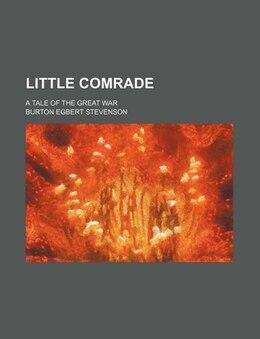 Book Little Comrade; A Tale Of The Great War by Burton Egbert Stevenson