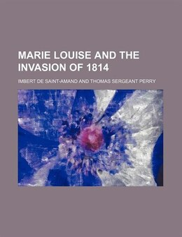 Book Marie Louise And The Invasion Of 1814 by Imbert De Saint-amand