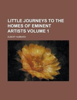 Book Little Journeys To The Homes Of Eminent Artists Volume 1 by Elbert Hubbard