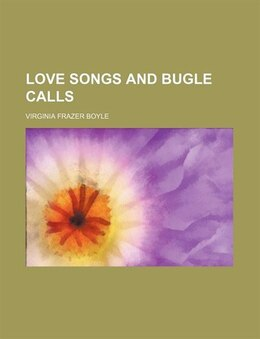 Book Love songs and bugle calls by Virginia Frazer Boyle