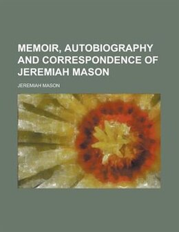 Book Memoir, Autobiography and Correspondence of Jeremiah Mason by Jeremiah Mason