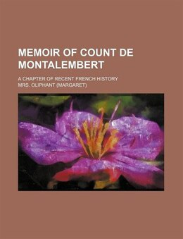 Book Memoir Of Count De Montalembert (volume 1); A Chapter Of Recent French History by Mrs. Oliphant