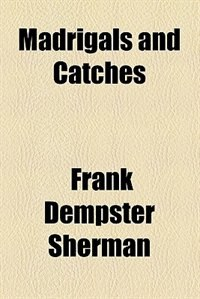 Book Madrigals and Catches by Frank Dempster Sherman