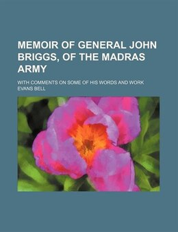 Book Memoir Of General John Briggs, Of The Madras Army; With Comments On Some Of His Words And Work by Evans Bell