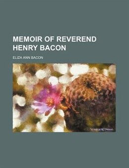 Book Memoir Of Reverend Henry Bacon by Eliza Ann Bacon