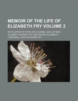 Book Memoir Of The Life Of Elizabeth Fry Volume 2; With Extracts From Her Journal And Letters by Elizabeth Gurney Fry