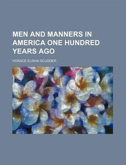 Book Men and Manners in America One Hundred Years Ago by Horace Elisha Scudder