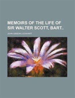 Book Memoirs Of The Life Of Sir Walter Scott, Bart (volume 2) by John Gibson Lockhart
