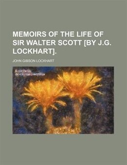 Book Memoirs Of The Life Of Sir Walter Scott [by J.g. Lockhart]. by John Gibson Lockhart