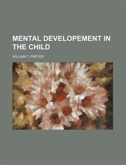Book Mental Developement in the Child by William T. Preyer