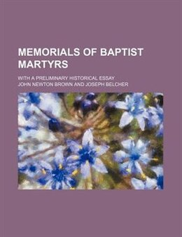 Book Memorials of Baptist martyrs by John Newton Brown