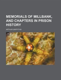 Book Memorials of Millbank, and Chapters in Prison History by Arthur Griffiths